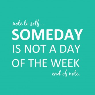 No such thing as Someday