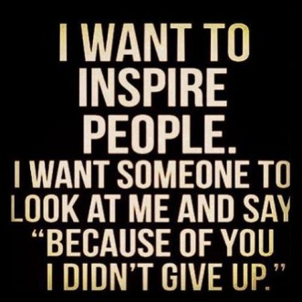 I want to inspire people….