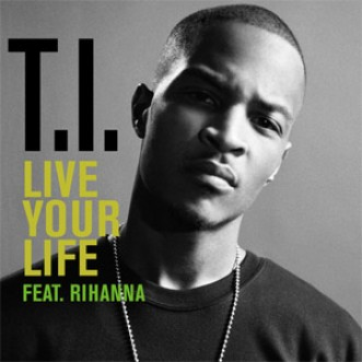 Live Your Life – T.I. ft Rihanna